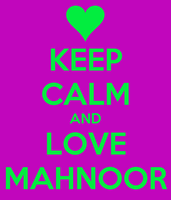 KEEP CALM AND LOVE MAHNOOR