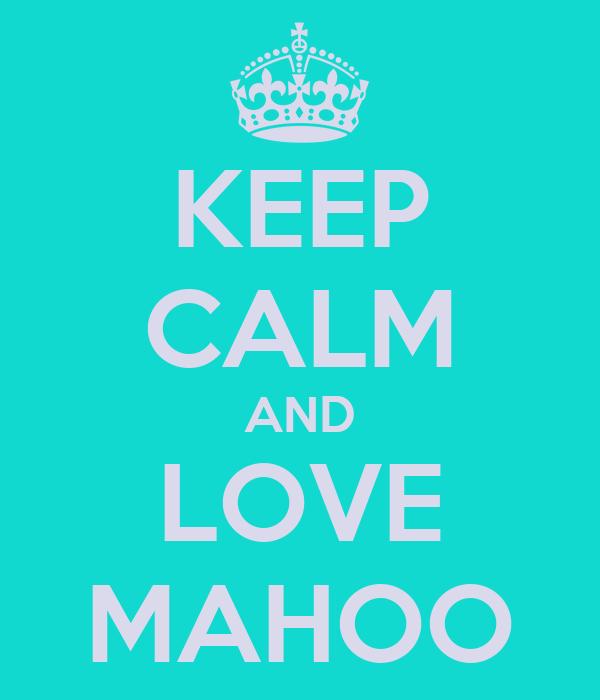 KEEP CALM AND LOVE MAHOO