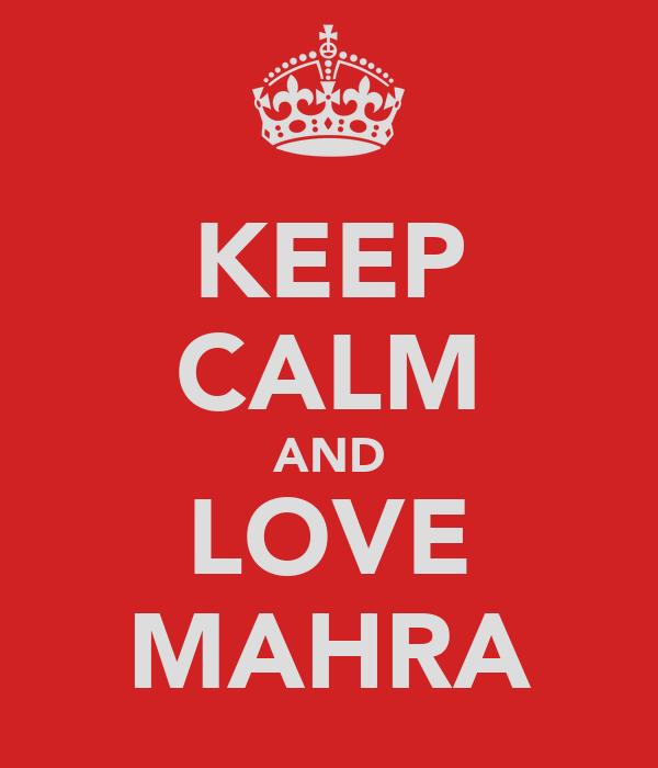 KEEP CALM AND LOVE MAHRA