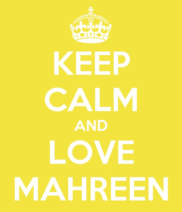 KEEP CALM AND LOVE MAHREEN