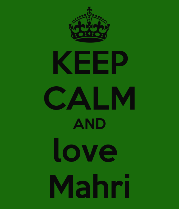 KEEP CALM AND love  Mahri