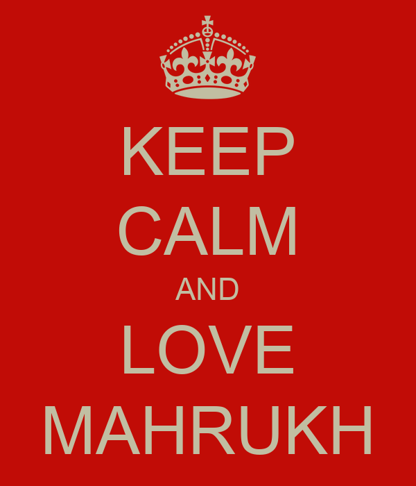 KEEP CALM AND LOVE MAHRUKH