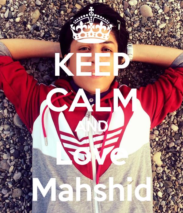 KEEP CALM AND Love Mahshid