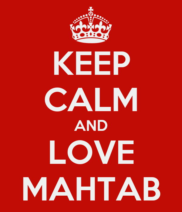 KEEP CALM AND LOVE MAHTAB
