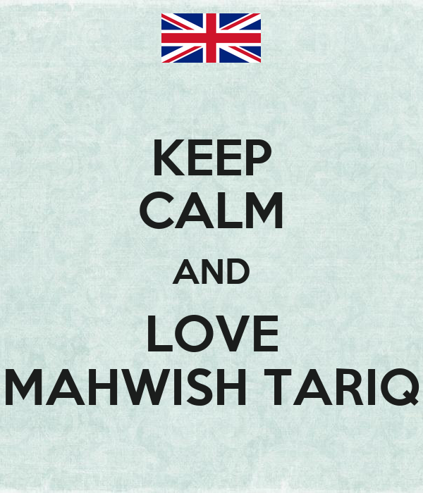 KEEP CALM AND LOVE MAHWISH TARIQ