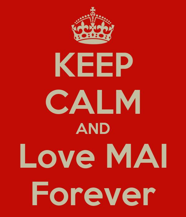 KEEP CALM AND Love MAI Forever