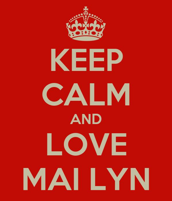 KEEP CALM AND LOVE MAI LYN