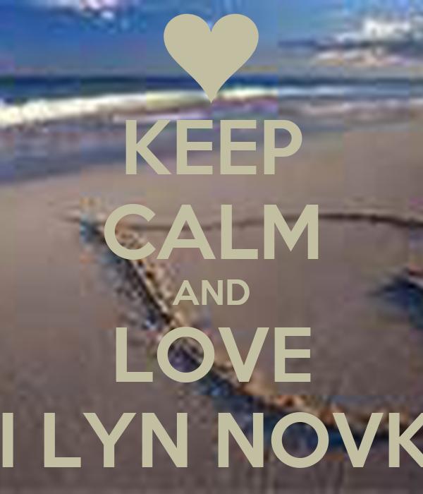 KEEP CALM AND LOVE MAI LYN NOVKOV
