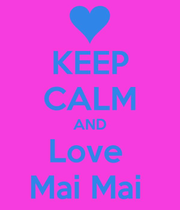 KEEP CALM AND Love  Mai Mai