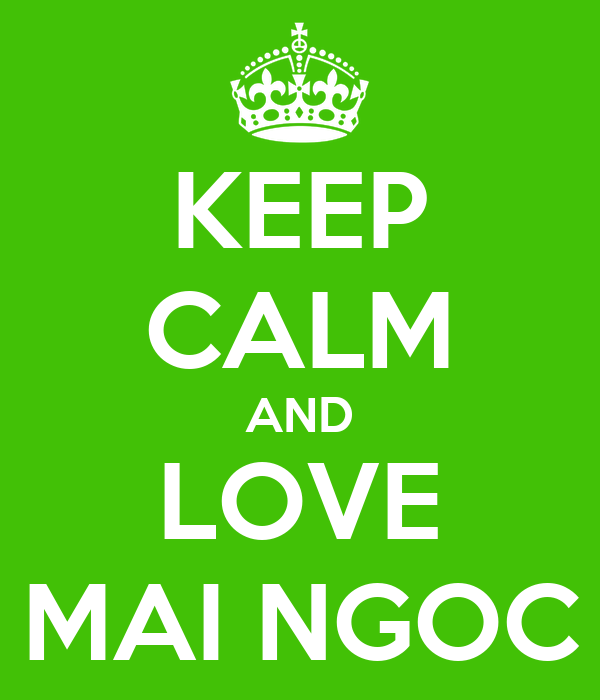 KEEP CALM AND LOVE MAI NGOC
