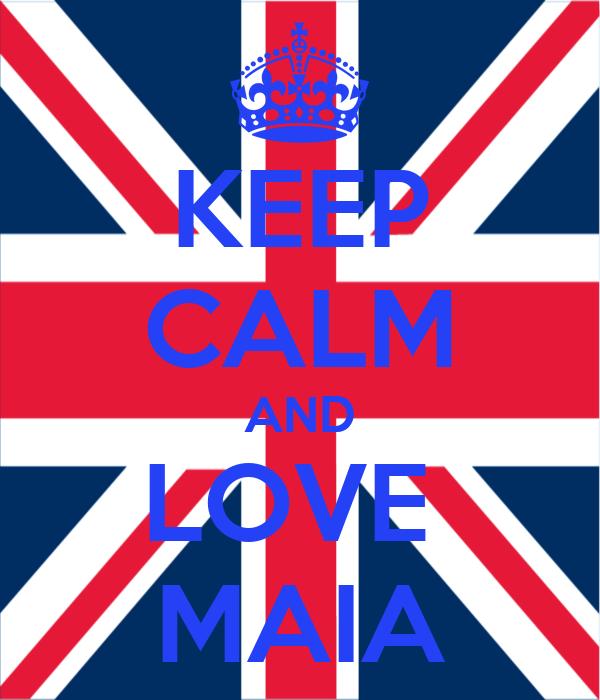 KEEP CALM AND LOVE  MAIA