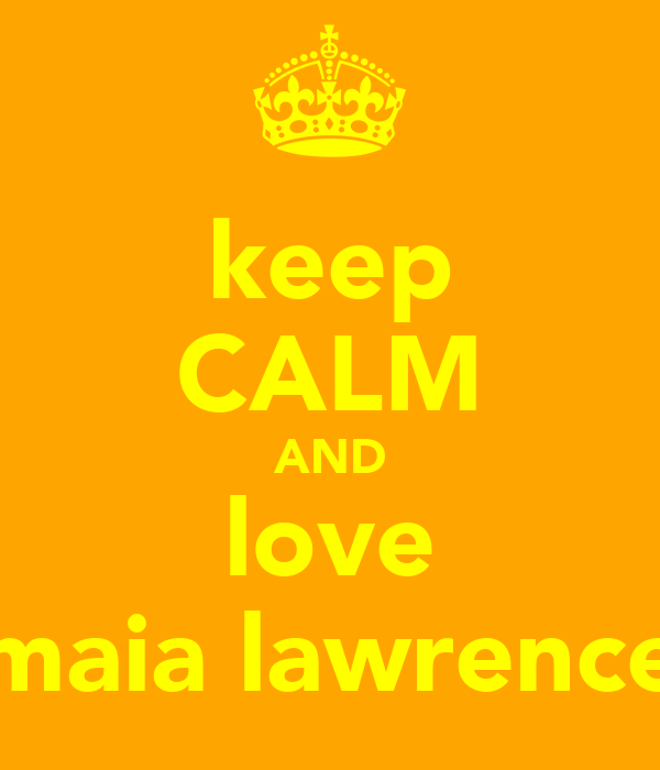 keep CALM AND love maia lawrence