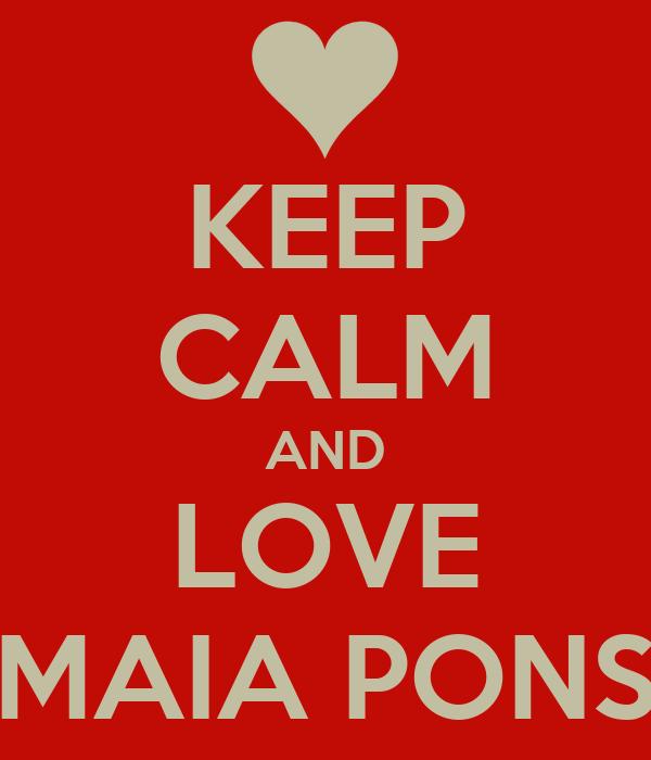 KEEP CALM AND LOVE MAIA PONS
