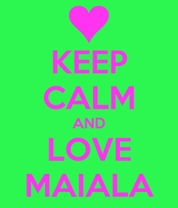 KEEP CALM AND LOVE MAIALA