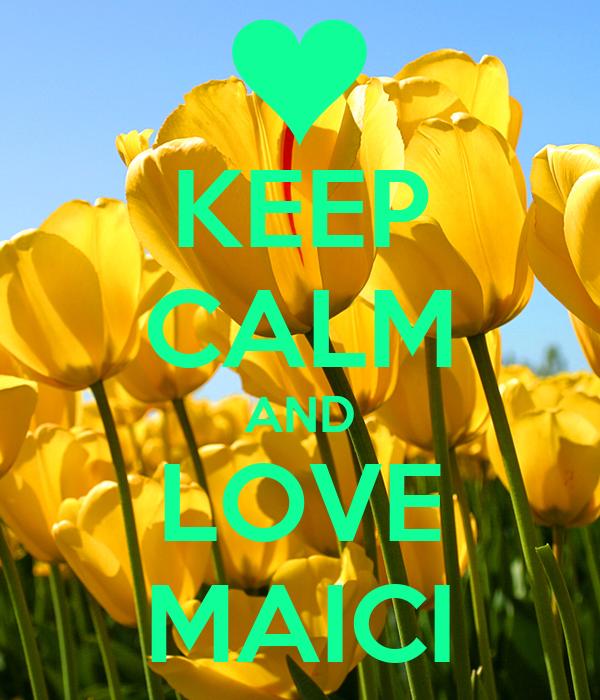 KEEP CALM AND LOVE MAICI