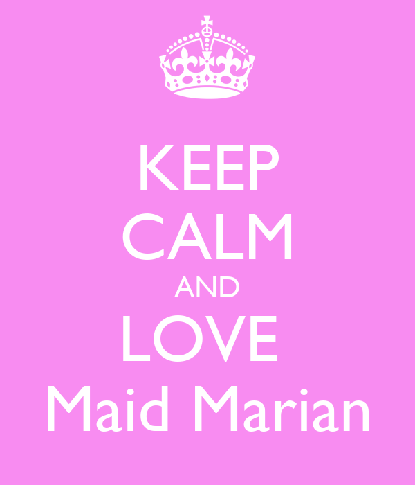 KEEP CALM AND LOVE  Maid Marian