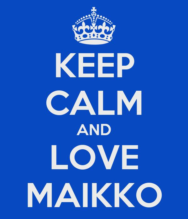 KEEP CALM AND LOVE MAIKKO