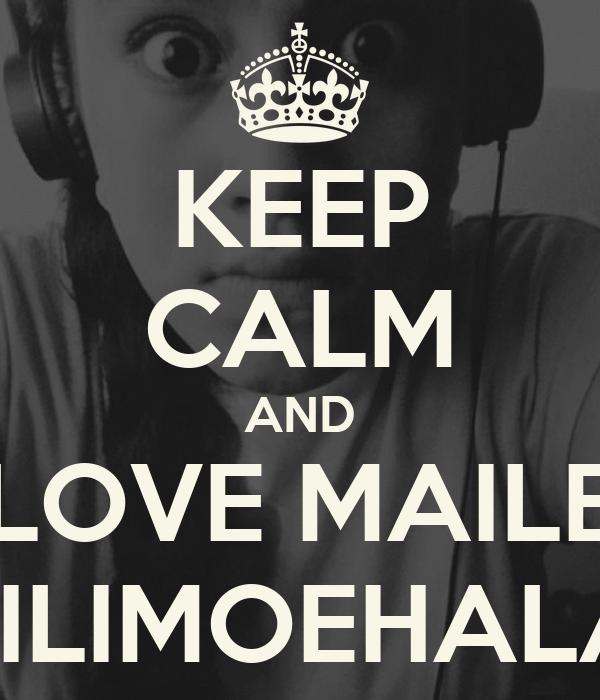 KEEP CALM AND LOVE MAILE FILIMOEHALA
