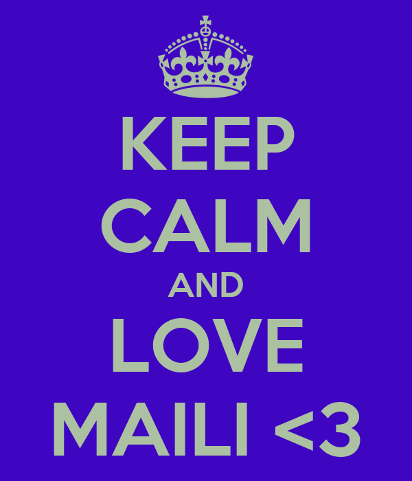 KEEP CALM AND LOVE MAILI <3