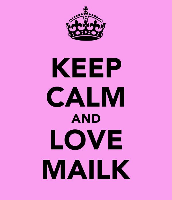 KEEP CALM AND LOVE MAILK