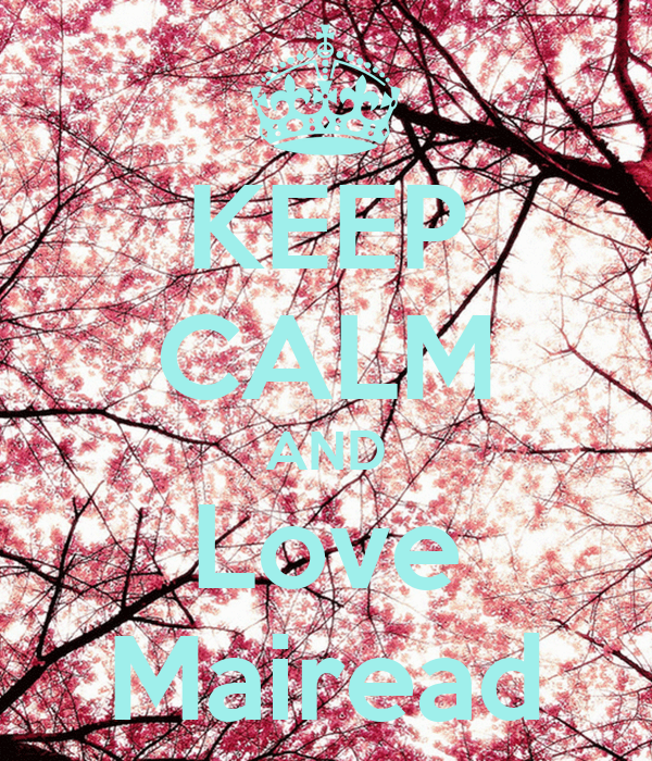 KEEP CALM AND Love Mairead
