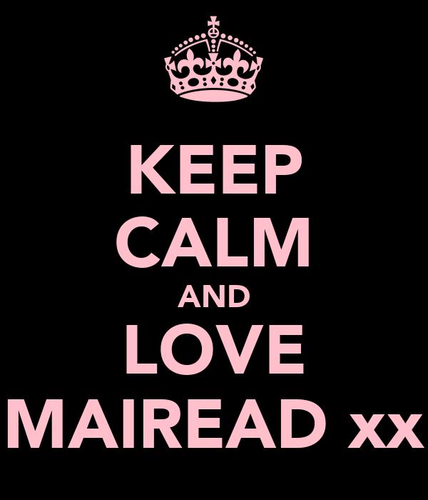 KEEP CALM AND LOVE MAIREAD xx