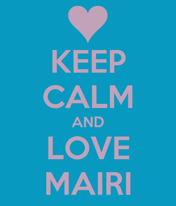 KEEP CALM AND LOVE MAIRI