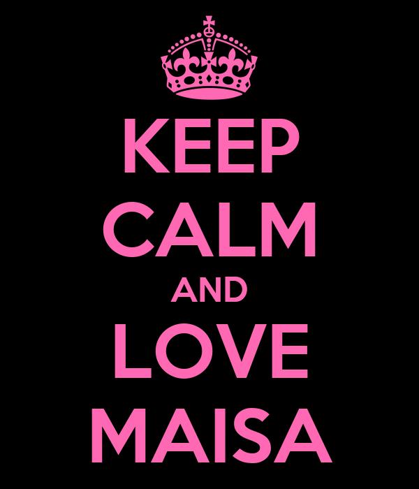 KEEP CALM AND LOVE MAISA