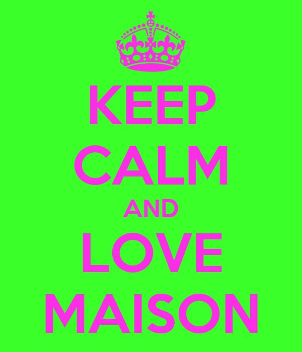 KEEP CALM AND LOVE MAISON