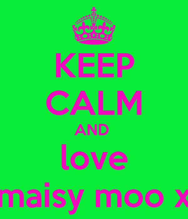 KEEP CALM AND  love maisy moo x