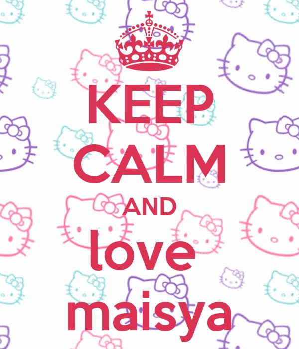 KEEP CALM AND love  maisya