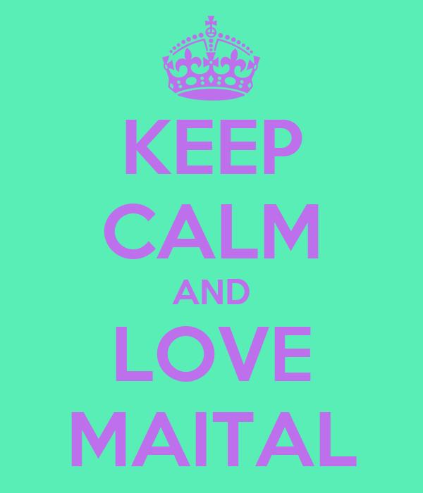 KEEP CALM AND LOVE MAITAL