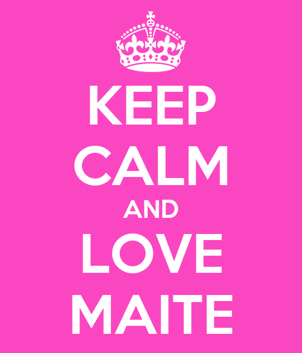 KEEP CALM AND LOVE MAITE