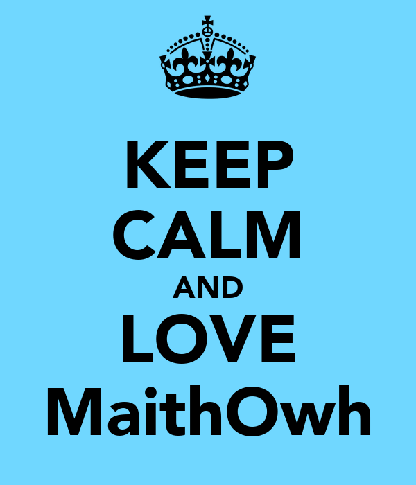 KEEP CALM AND LOVE MaithOwh