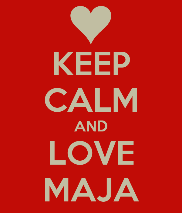KEEP CALM AND LOVE MAJA