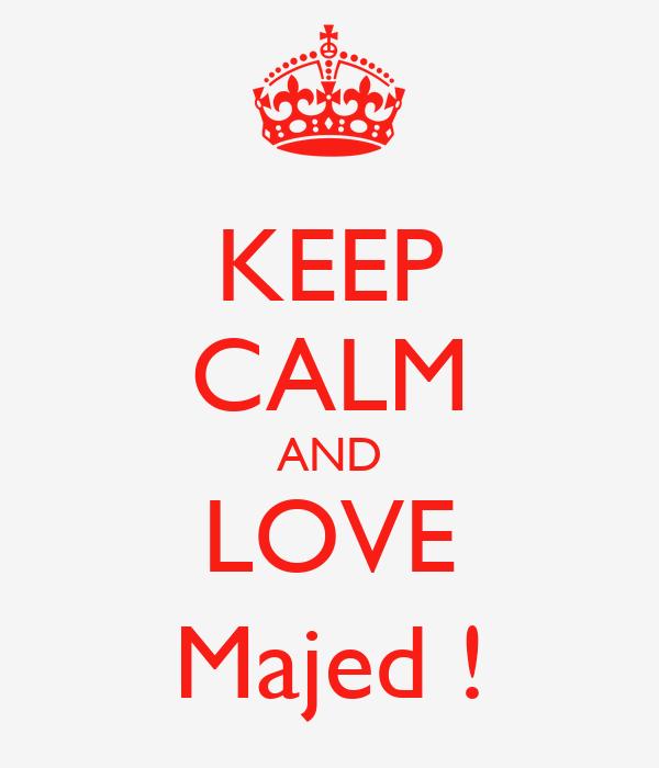 KEEP CALM AND LOVE Majed !