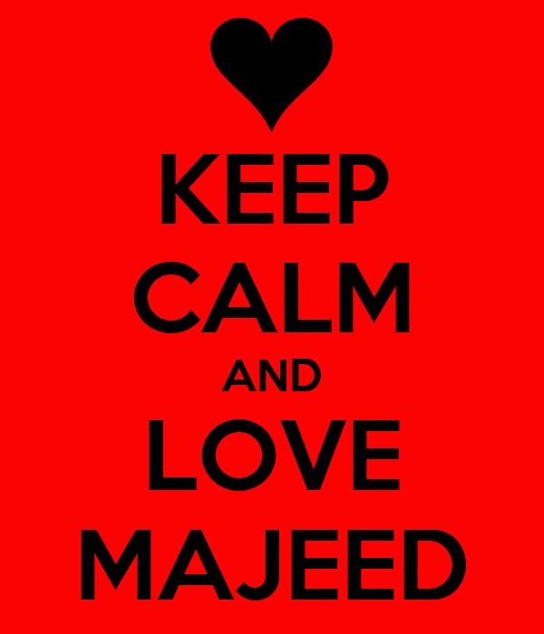 KEEP CALM AND LOVE MAJEED
