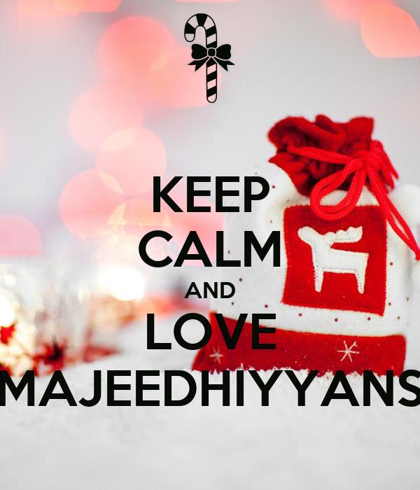 KEEP CALM AND LOVE MAJEEDHIYYANS