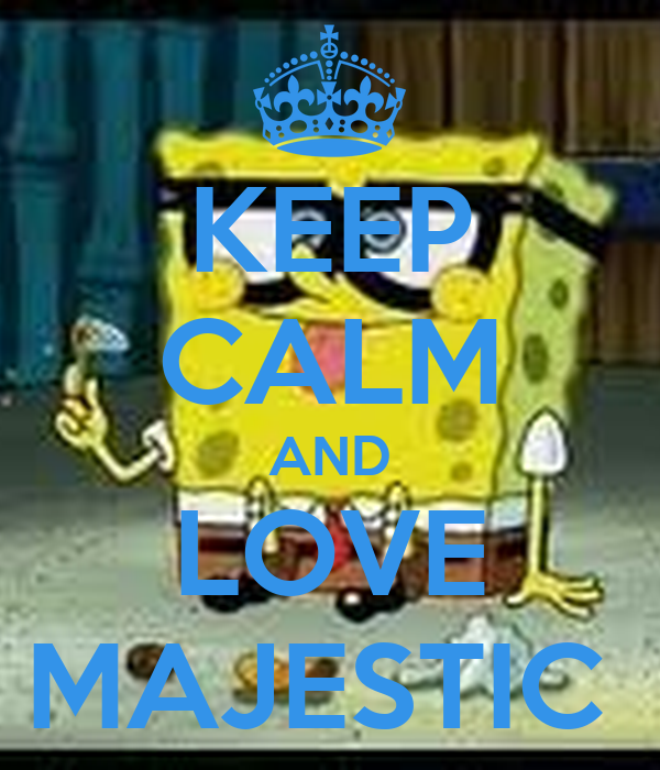 KEEP CALM AND LOVE MAJESTIC