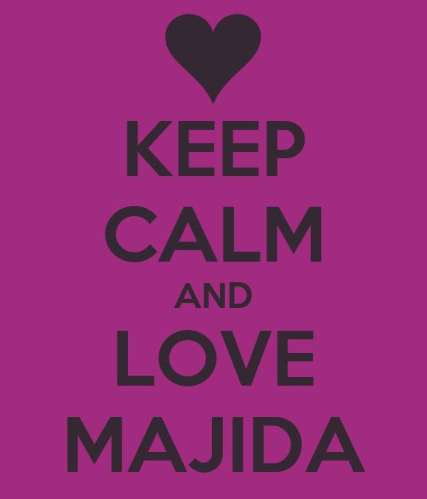 KEEP CALM AND LOVE MAJIDA