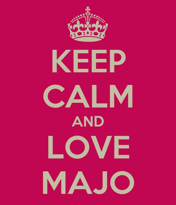KEEP CALM AND LOVE MAJO