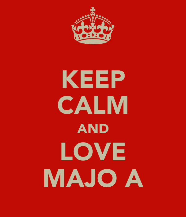 KEEP CALM AND LOVE MAJO A