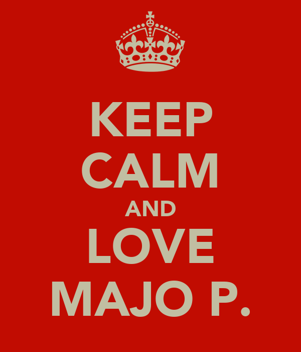 KEEP CALM AND LOVE MAJO P.