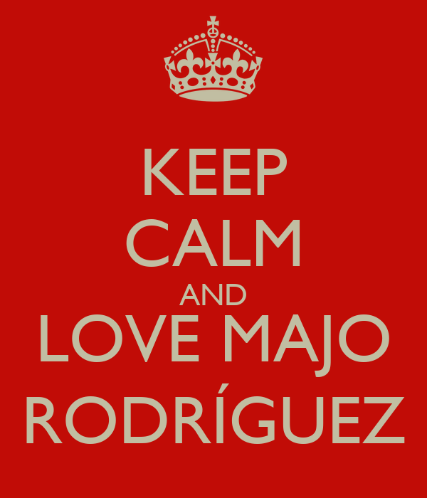 KEEP CALM AND LOVE MAJO RODRÍGUEZ