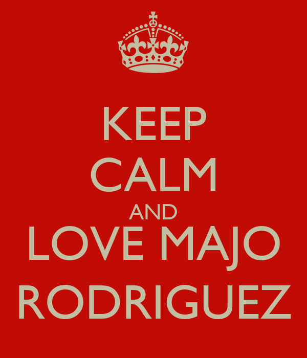 KEEP CALM AND LOVE MAJO RODRIGUEZ