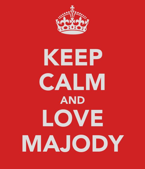 KEEP CALM AND LOVE MAJODY