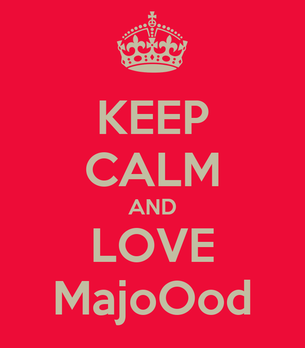 KEEP CALM AND LOVE MajoOod
