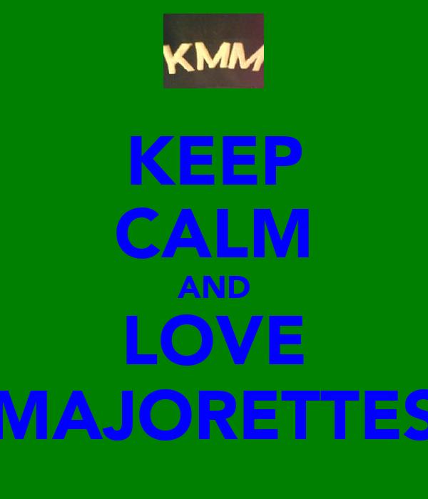 KEEP CALM AND LOVE MAJORETTES