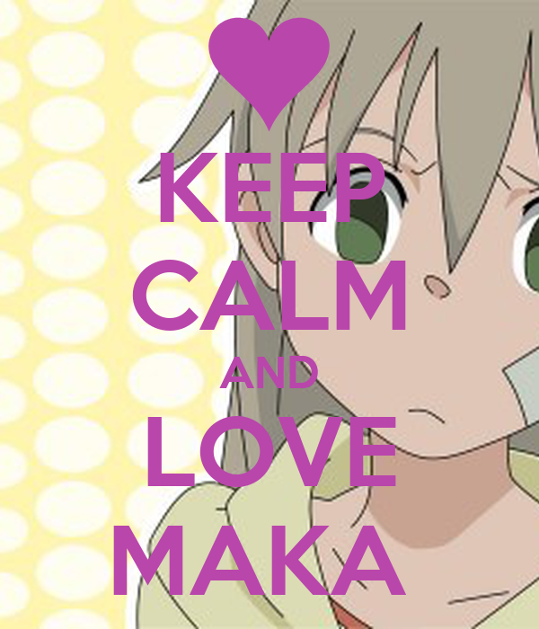 KEEP CALM AND LOVE MAKA