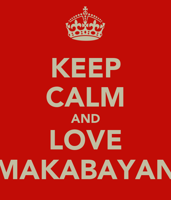 KEEP CALM AND LOVE MAKABAYAN